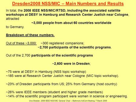 In total, the 2008 IEEE NSS/MIC/RTSD, including the associated satellite workshops at DESY in Hamburg and Research Center Juelich near Cologne, attracted.