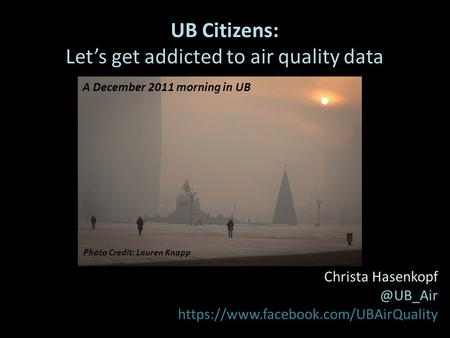UB Citizens: Let's get addicted to air quality data A Project funded by: PEER Christa https://www.facebook.com/UBAirQuality Photo Credit: