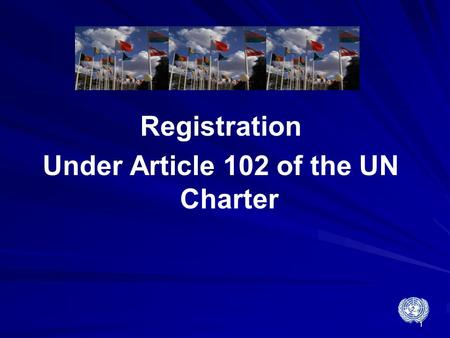 1 Registration Under Article 102 of the UN Charter.