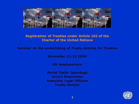 1 Registration of Treaties under Article 102 of the Charter of the United Nations Seminar on the undertaking of Treaty Actions for Treaties November 11-12.