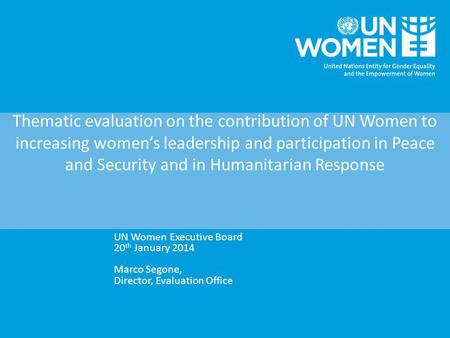 Thematic evaluation on the contribution of UN Women to increasing women's leadership and participation in Peace and Security and in Humanitarian Response.