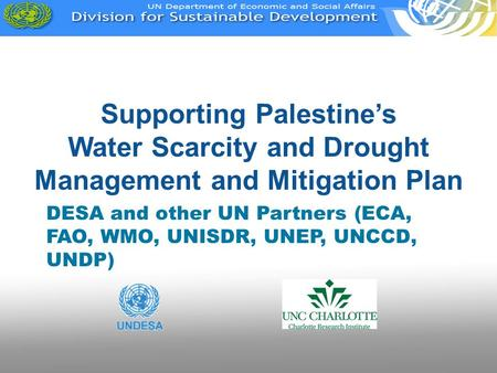 Supporting Palestine's Water Scarcity and Drought Management and Mitigation Plan DESA and other UN Partners (ECA, FAO, WMO, UNISDR, UNEP, UNCCD, UNDP)