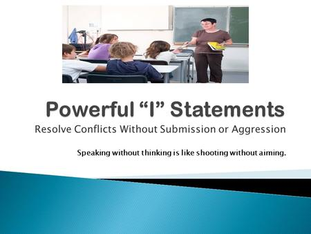 Resolve Conflicts Without Submission or Aggression Speaking without thinking is like shooting without aiming.