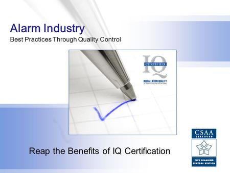 1 Alarm Industry Best Practices Through Quality Control Reap the Benefits of IQ Certification.
