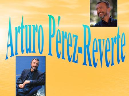 Arturo Pérez-Reverte Gutiérrez He was born in Cartagena the 25th November of 1951. He was born in Cartagena the 25th November of 1951. Since 2003 he is.