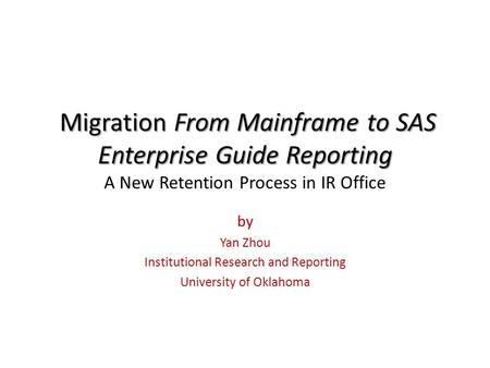 Migration From Mainframe to SAS Enterprise Guide Reporting Migration From Mainframe to SAS Enterprise Guide Reporting A New Retention Process in IR Office.