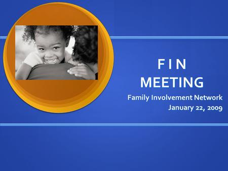 F I N MEETING Family Involvement Network January 22, 2009.