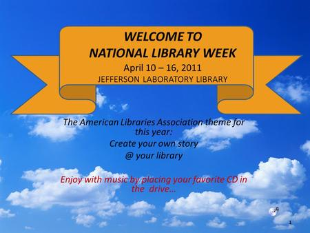 The American Libraries Association theme for this year: Create your own your library Enjoy with music by placing your favorite CD in the drive…
