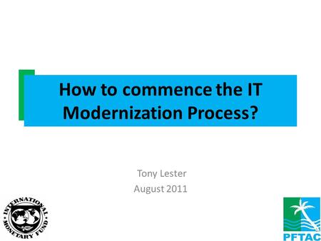 How to commence the IT Modernization Process? 1 Tony Lester August 2011.