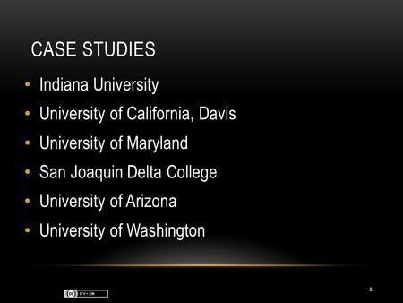 CASE STUDIES Indiana University University of California, Davis University of Maryland San Joaquin Delta College University of Arizona University of Washington.