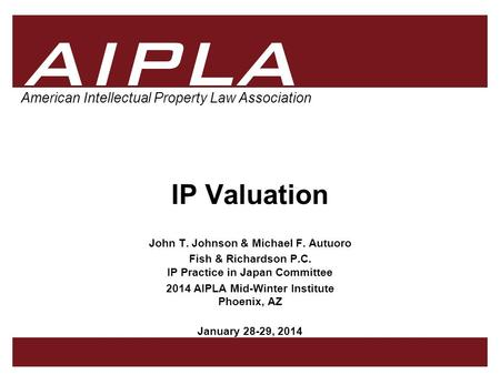 AIPLA 1 Firm Logo American Intellectual Property Law Association IP Valuation John T. Johnson & Michael F. Autuoro Fish & Richardson P.C. IP Practice in.