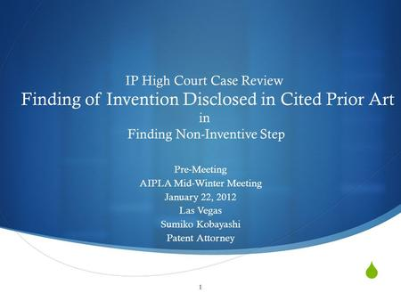  1 IP High Court Case Review Finding of Invention Disclosed in Cited Prior Art in Finding Non-Inventive Step Pre-Meeting AIPLA Mid-Winter Meeting January.