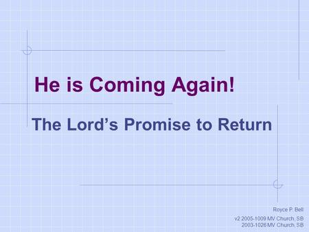 He is Coming Again! The Lord's Promise to Return Royce P. Bell v2 2005-1009 MV Church, SB 2003-1026 MV Church, SB.