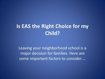 Is EAS the Right Choice for my Child? Leaving your neighborhood school is a major decision for families. Here are some important factors to consider….