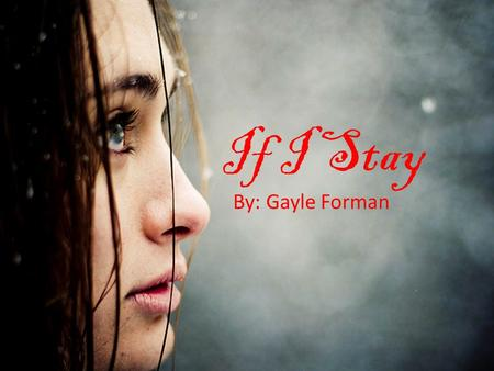 If I Stay By: Gayle Forman.