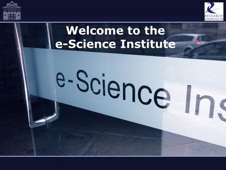 Welcome to the e-Science Institute. Slide 2 The UK's Meeting Place for e-Science Edinburgh.