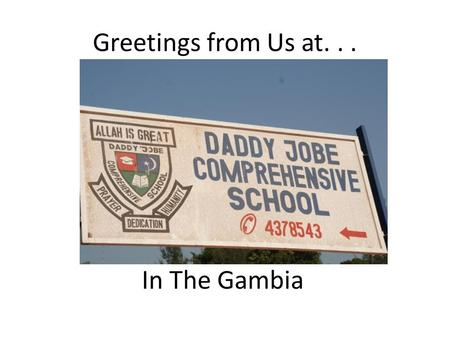 Greetings from Us at. . . In The Gambia.