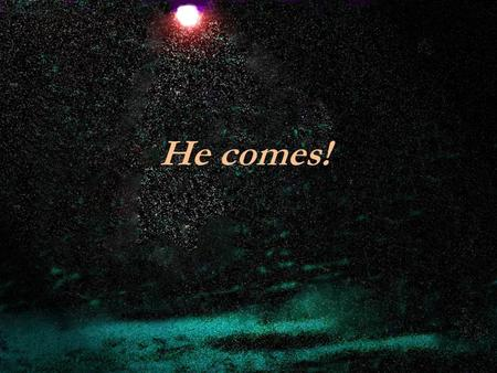 He comes! He is coming, coming wrapped in the silence of a Virgin's humble womb woven of sweetness and love.