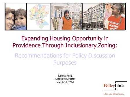 Expanding Housing Opportunity in Providence Through Inclusionary Zoning: Recommendations for Policy Discussion Purposes Kalima Rose Associate Director.