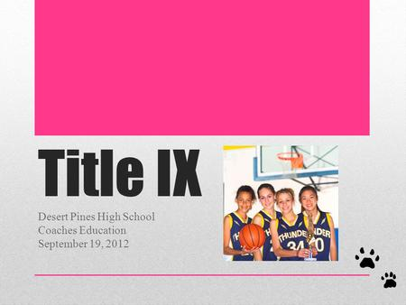Title IX Desert Pines High School Coaches Education September 19, 2012.