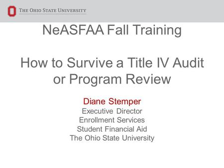 NeASFAA Fall Training How to Survive a Title IV Audit or Program Review Diane Stemper Executive Director Enrollment Services Student Financial Aid The.