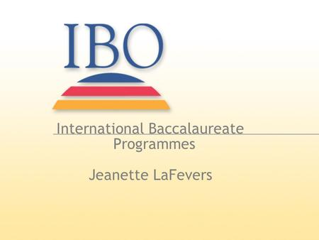 International Baccalaureate Programmes Jeanette LaFevers.