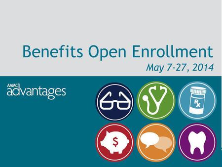 Benefits Open Enrollment May 7-27, 2014. Market-competitive salaries Flexible spending accounts College savings plan Adoption assistance Free classes.