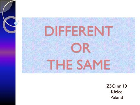 DIFFERENT OR THE SAME ZSO nr 10 Kielce Poland. ANTHROPOLOGY In 1756 Karol Linneus listed races according to continents Homo europaeus, Homo asiaticus,