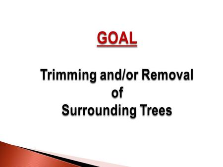 GOAL Trimming and/or Removal of Surrounding Trees.