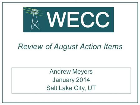 Review of August Action Items Andrew Meyers January 2014 Salt Lake City, UT.