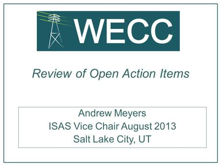 Review of Open Action Items Andrew Meyers ISAS Vice Chair August 2013 Salt Lake City, UT.