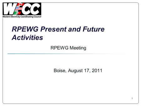 RPEWG Present and Future Activities Boise, August 17, 2011 RPEWG Meeting 1.
