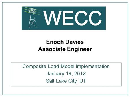 Enoch Davies Associate Engineer Composite Load Model Implementation January 19, 2012 Salt Lake City, UT.