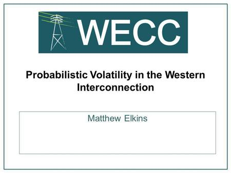 Probabilistic Volatility in the Western Interconnection Matthew Elkins.