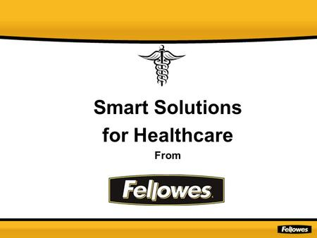 Smart Solutions for Healthcare From. Fellowes has the answers! Problem Solution Slide.