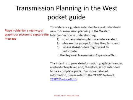 Transmission Planning in the West pocket guide This reference guide is intended to assist individuals new to transmission planning in the Western Interconnection.