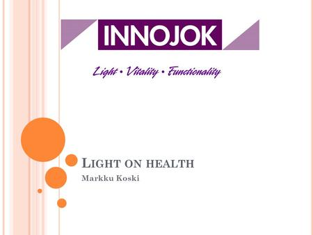 L IGHT ON HEALTH Markku Koski. C ONTENT OF PRESENTATION Light on health Biological effects of light Seasonal Affective Disorder Bright light therapy Dawn.