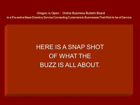 Oregon is Open1 Online Business Bulletin Board Is a Pro-active Base Directory Service Connecting Customers to Businesses That Wish to be of Service. HERE.