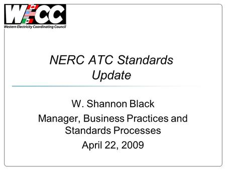 NERC ATC Standards Update W. Shannon Black Manager, Business Practices and Standards Processes April 22, 2009.