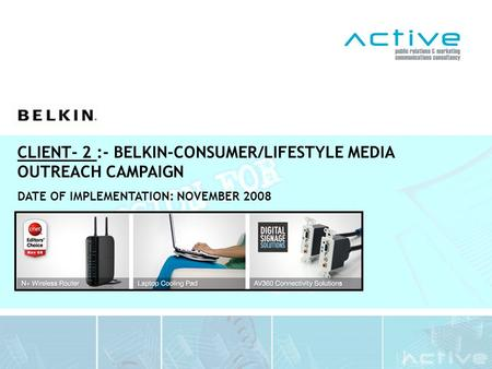 CLIENT- 2 :- BELKIN-CONSUMER/LIFESTYLE MEDIA OUTREACH CAMPAIGN DATE OF IMPLEMENTATION: NOVEMBER 2008.