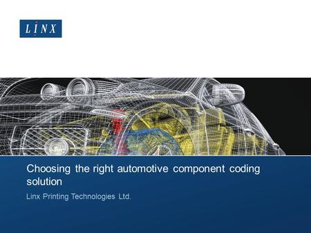 Choosing the right automotive component coding solution Linx Printing Technologies Ltd.