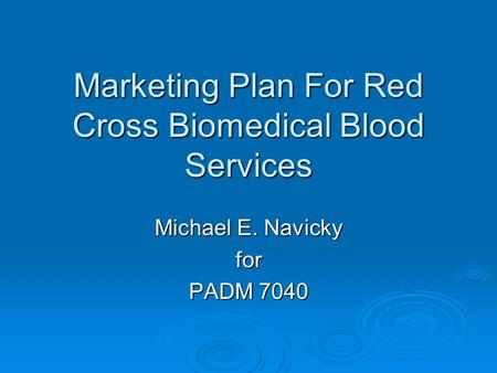 Marketing Plan For Red Cross Biomedical Blood Services Michael E. Navicky for PADM 7040.