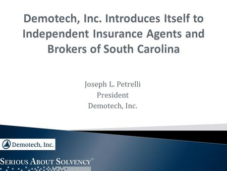 Joseph L. Petrelli President Demotech, Inc.. Demotech, Inc. is a financial analysis firm specializing in evaluating the financial stability of regional.
