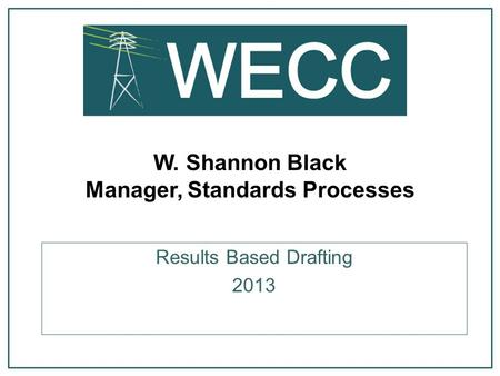 W. Shannon Black Manager, Standards Processes Results Based Drafting 2013.