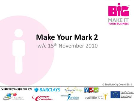 Gratefully supported by: © Sheffield City Council 2010 Make Your Mark 2 w/c 15 th November 2010.