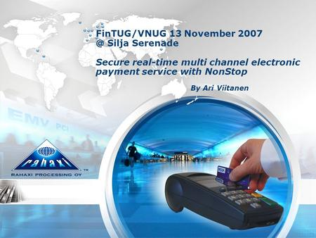 FinTUG/VNUG 13 November Silja Serenade Secure real-time multi channel electronic payment service with NonStop By Ari Viitanen.