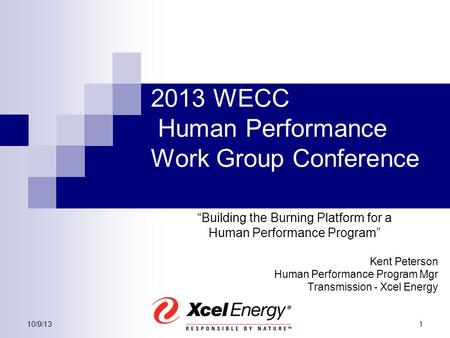 "10/9/131 2013 WECC Human Performance Work Group Conference ""Building the Burning Platform for a Human Performance Program"" Kent Peterson Human Performance."