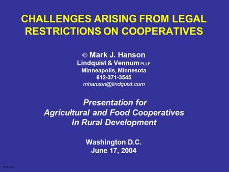 CHALLENGES ARISING FROM LEGAL RESTRICTIONS ON COOPERATIVES © Mark J. Hanson Lindquist & Vennum PLLP Minneapolis, Minnesota 612-371-3545