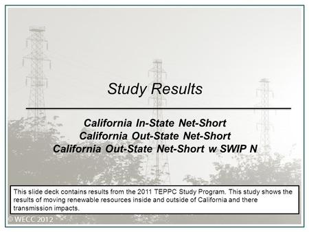 Study Results California In-State Net-Short California Out-State Net-Short California Out-State Net-Short w SWIP N This slide deck contains results from.