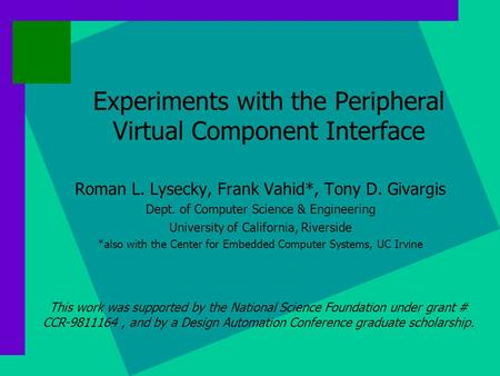 Experiments with the Peripheral Virtual Component Interface Roman L. Lysecky, Frank Vahid*, Tony D. Givargis Dept. of Computer Science & Engineering University.